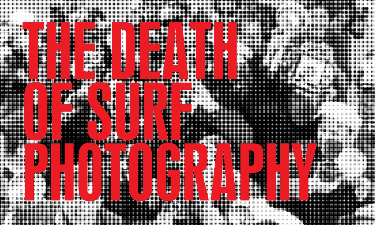 The Death Of Surf Photography