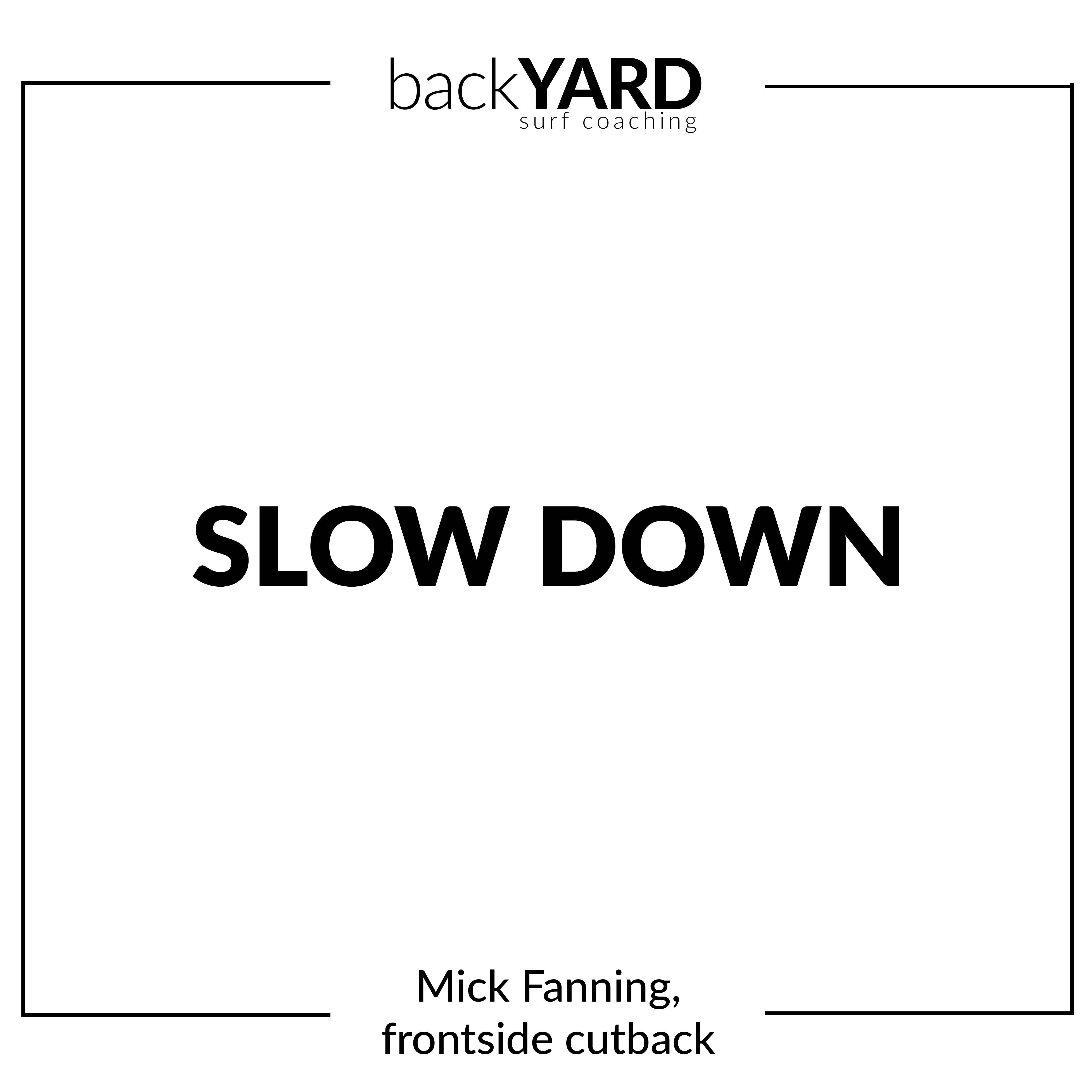 SLOW DOWN Mick Fanning, frontside cutback